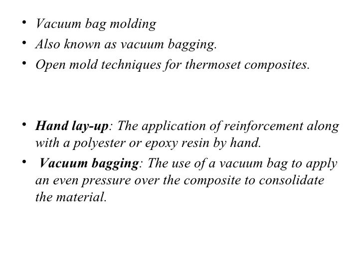 Vacuum Molding Process Vacuum Bag Molding• Also Known