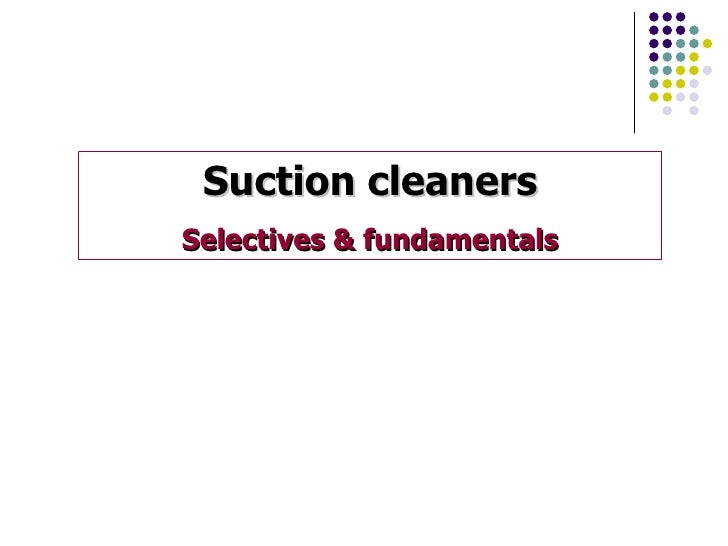 Suction cleanersSelectives & fundamentals