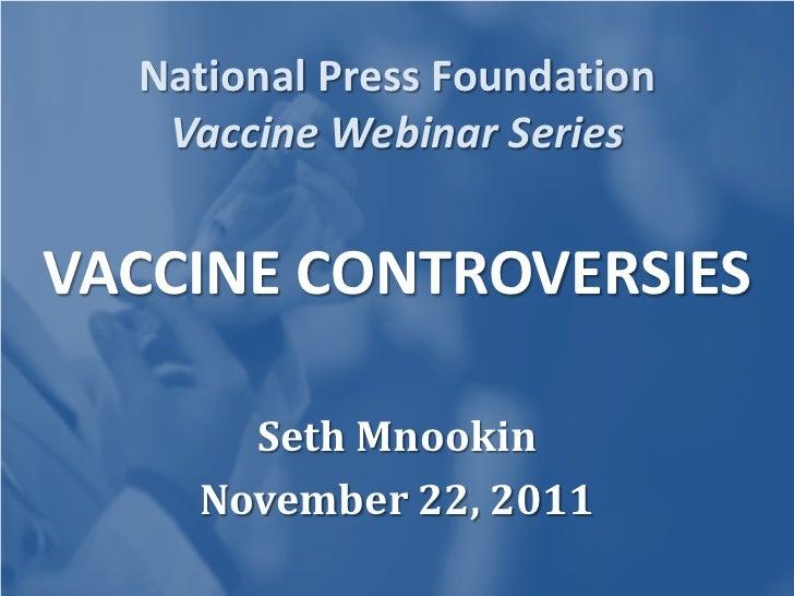 National Press Foundation   Vaccine Webinar SeriesVACCINE CONTROVERSIES      Seth Mnookin    November 22, 2011