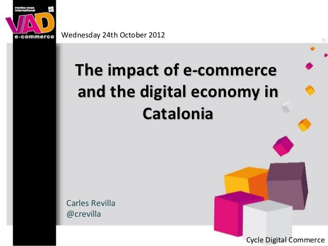 Wednesday 24th October 2012   The impact of e-commerce   and the digital economy in           Catalonia Carles Revilla @cr...