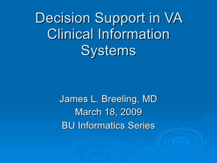 Decision Support in VA Clinical Information Systems James L. Breeling, MD March 18, 2009 BU Informatics Series