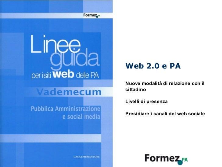 Web 2.0 e PA           Nuove modalità di relazione con il           cittadino           Livelli di presenza           Pres...