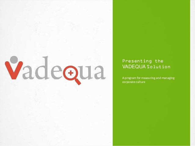 Presenting the VADEQUA Solution A program for measuring and managing corporate culture
