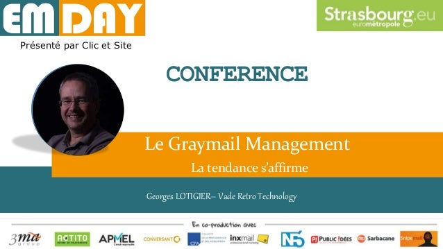 Georges LOTIGIER– Vade Retro Technology Le Graymail Management La tendance s'affirme Présenté par Clic et Site CONFERENCE ...