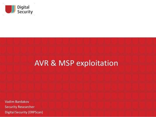 AVR & MSP exploitation  Vadim Bardakov Security Researcher Digital Security (ERPScan)