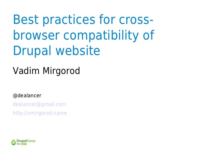 Best practices for cross-browser compatibility ofDrupal websiteVadim Mirgorod@dealancerdealancer@gmail.comhttp://vmirgorod...