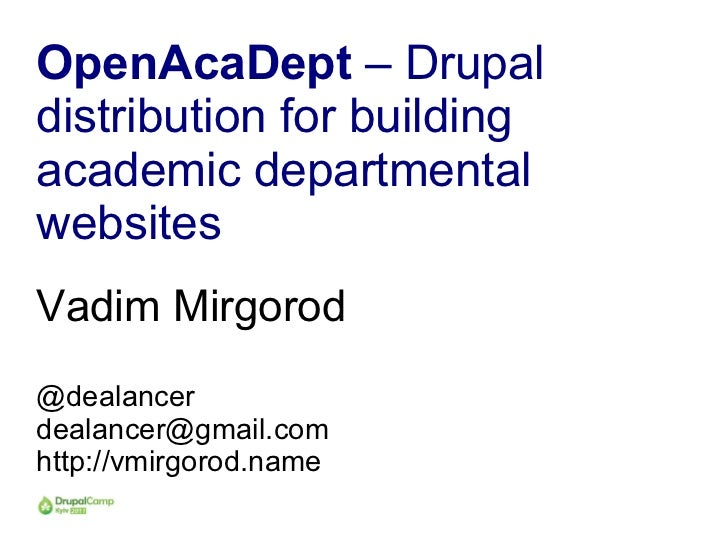 OpenAcaDept – Drupaldistribution for buildingacademic departmentalwebsitesVadim Mirgorod@dealancerdealancer@gmail.comhttp:...