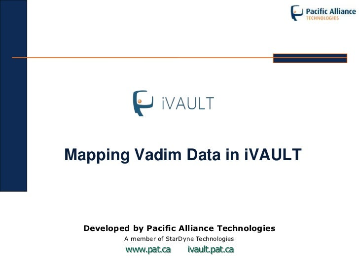 Mapping Vadim Data in iVAULT  Developed by Pacific Alliance Technologies           A member of StarDyne Technologies      ...