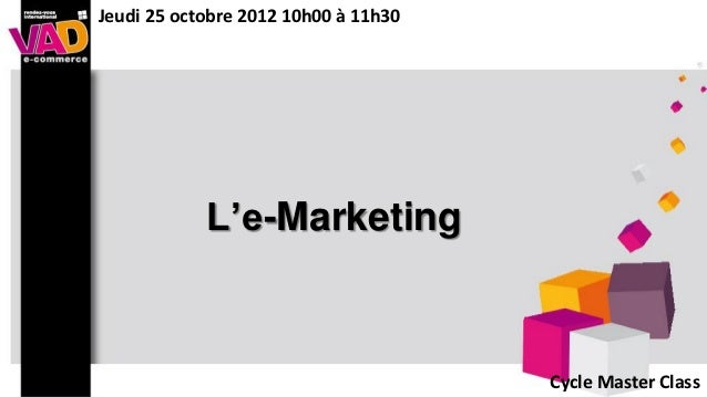 Jeudi 25 octobre 2012 10h00 à 11h30            L'e-Marketing                                      Cycle Master Class