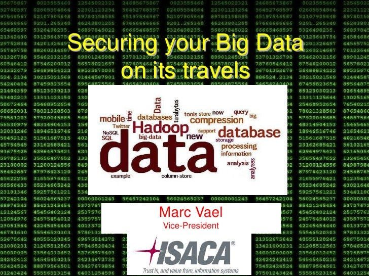 Securing your Big Data    on its travels        Marc Vael        Vice-President