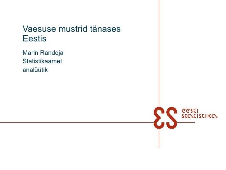 Vaesuse mustrid tänases Eestis Marin Randoja Statistikaamet analüütik