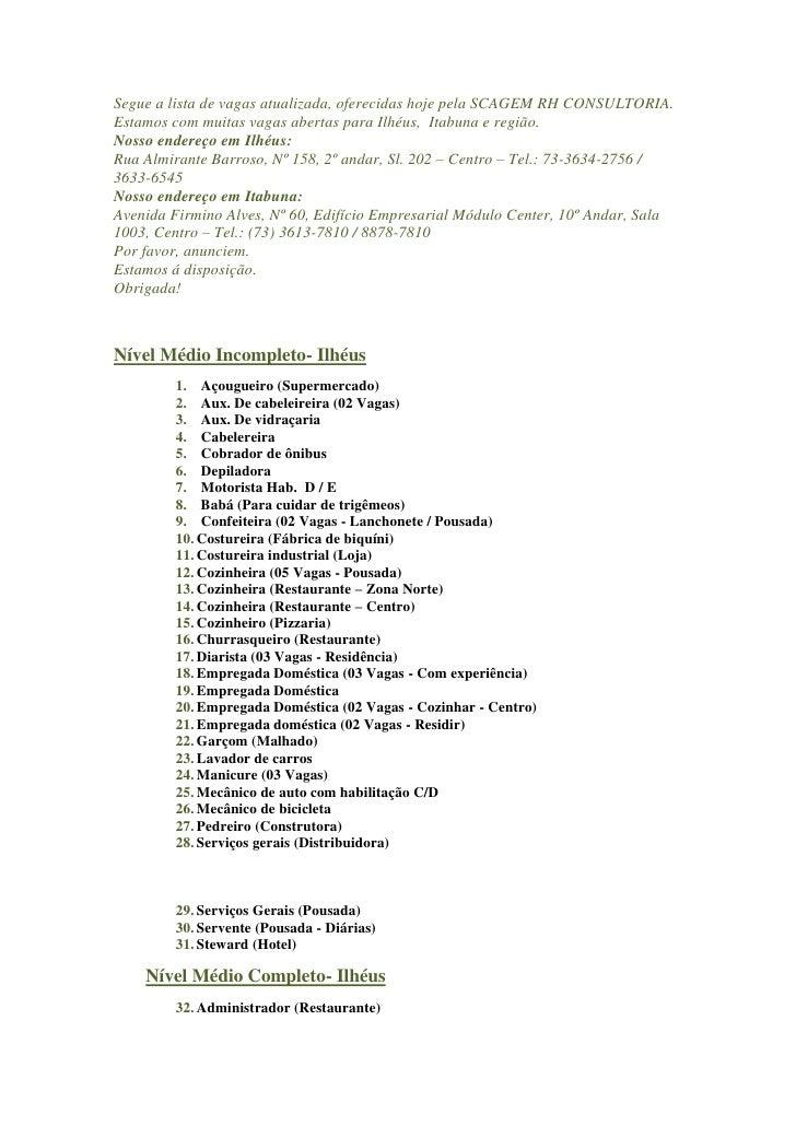 Segue a lista de vagas atualizada, oferecidas hoje pela SCAGEM RH CONSULTORIA.Estamos com muitas vagas abertas para Ilhéus...