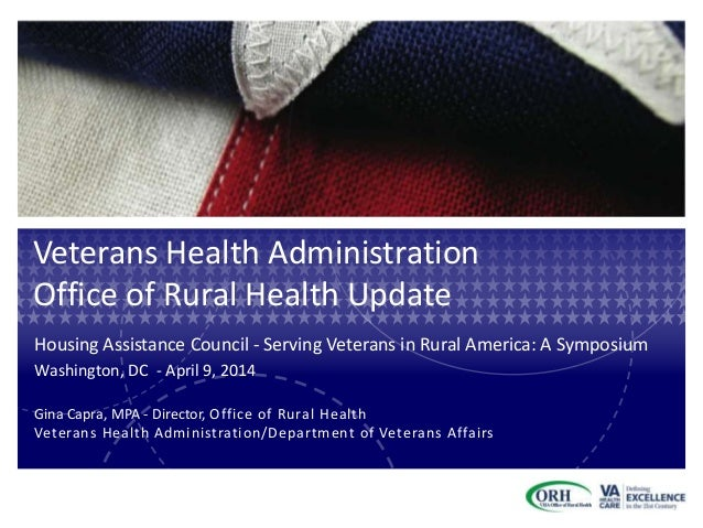 Veterans Health Administration Office of Rural Health Update Housing Assistance Council - Serving Veterans in Rural Americ...