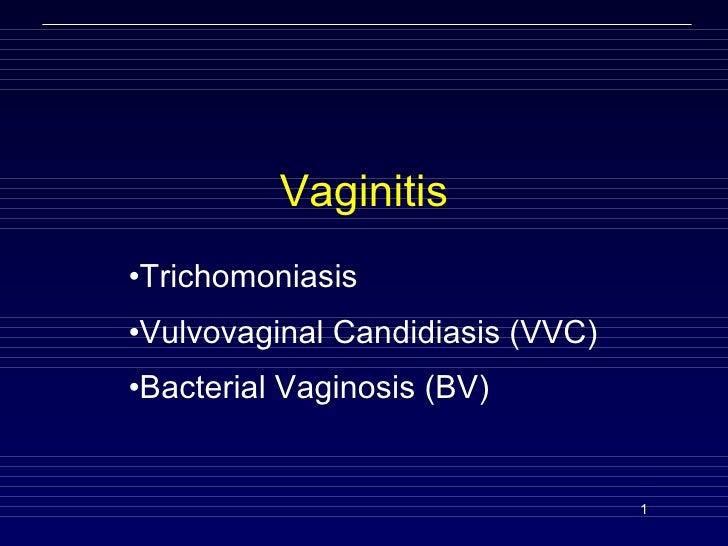 Vaginitis <ul><li>Trichomoniasis </li></ul><ul><li>Vulvovaginal Candidiasis (VVC)  </li></ul><ul><li>Bacterial Vaginosis (...