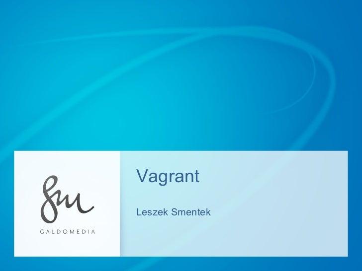 Vagrant Leszek Smentek