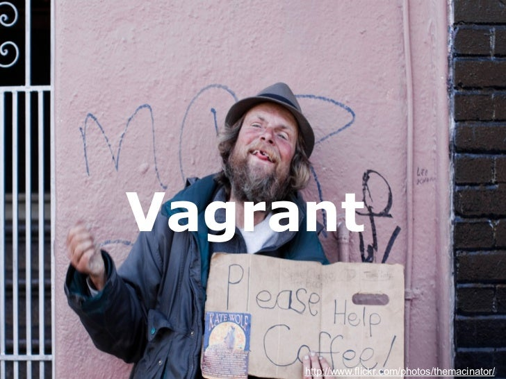 Vagrant http://www.flickr.com/photos/themacinator/