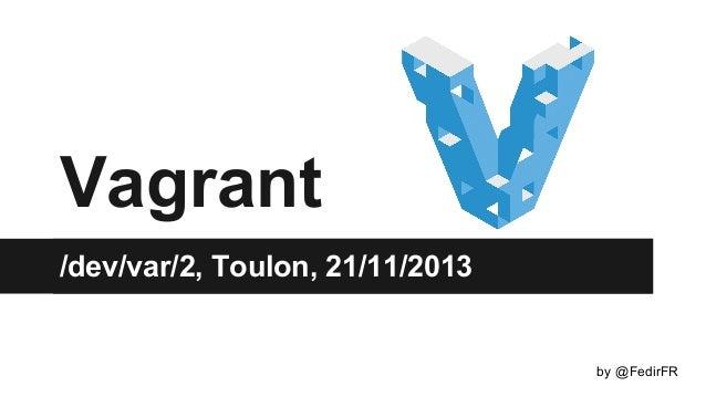 Vagrant /dev/var/2, Toulon, 21/11/2013  by @FedirFR