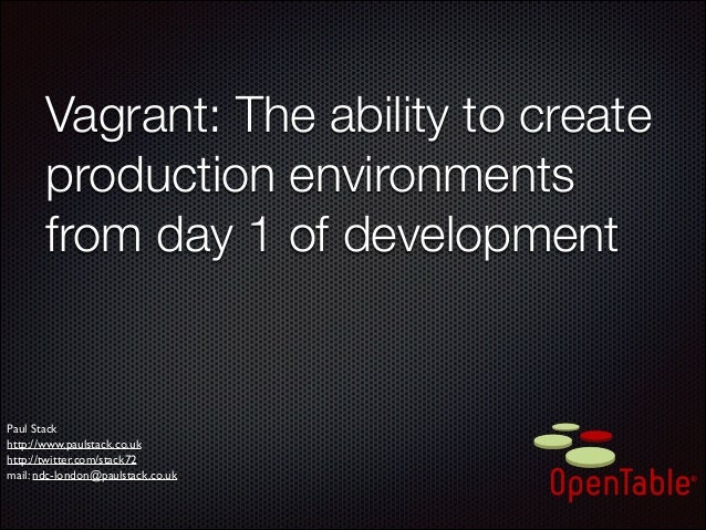 Vagrant: The ability to create production environments from day 1 of development  Paul Stack  http://www.paulstack.co.uk...