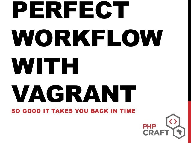 PERFECT WORKFLOW WITH VAGRANTSO GOOD IT TAKES YOU BACK IN TIME