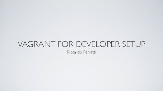 VAGRANT FOR DEVELOPER SETUPRiccardo Ferretti