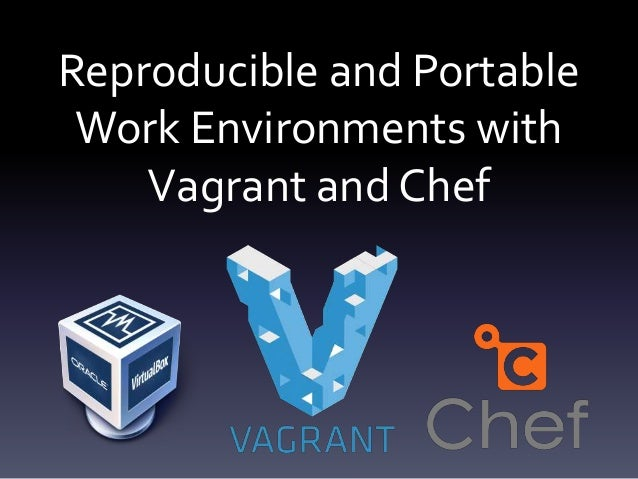 Reproducible and Portable Work Environments with Vagrant and Chef