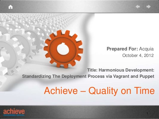 Prepared For: Acquia October 4, 2012 Title: Harmonious Development: Standardizing The Deployment Process via Vagrant and P...