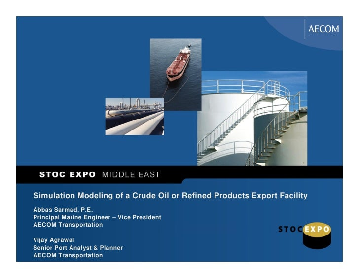 Simulation Modeling of a Crude Oil or Refined Products Export Facility Abbas Sarmad, P.E. Principal Marine Engineer – Vice...