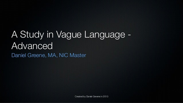 Created by Daniel Greene in 2013 A Study in Vague Language - Advanced Daniel Greene, MA, NIC Master