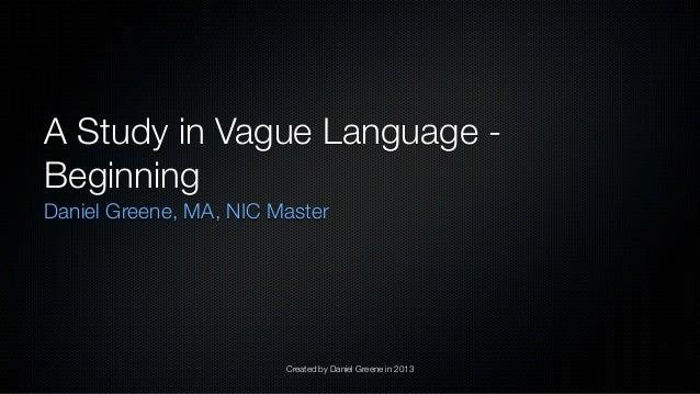 Created by Daniel Greene in 2013 A Study in Vague Language - Beginning Daniel Greene, MA, NIC Master