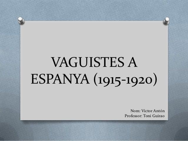 VAGUISTES AESPANYA (1915-1920)                 Nom: Victor Antón              Professor: Toni Guirao