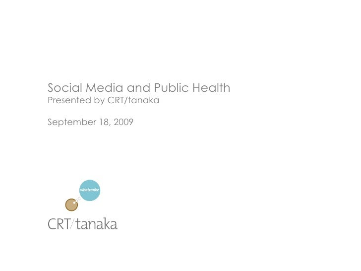 Social Media and Public Health Presented by CRT/tanaka September 18, 2009