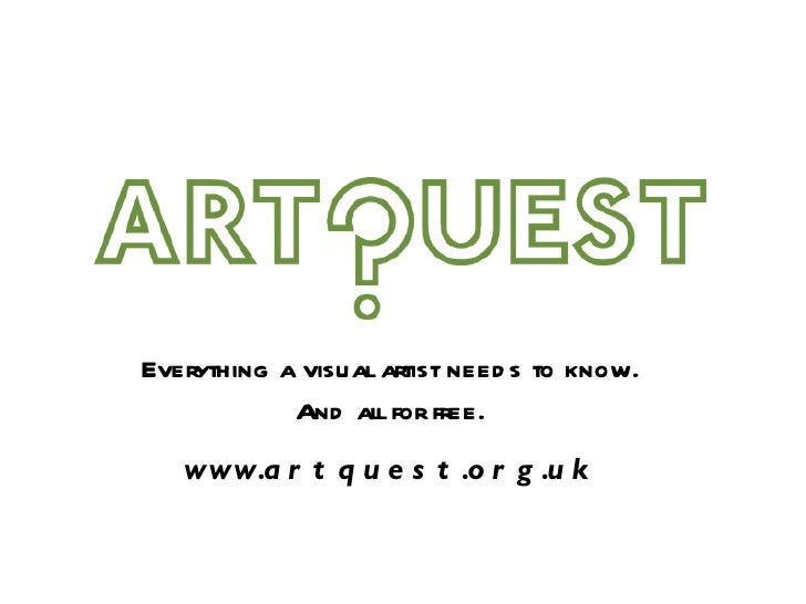 Everything a visual artist need s to know.            And all for free.   www.a r t q u e s t .o r g .u k