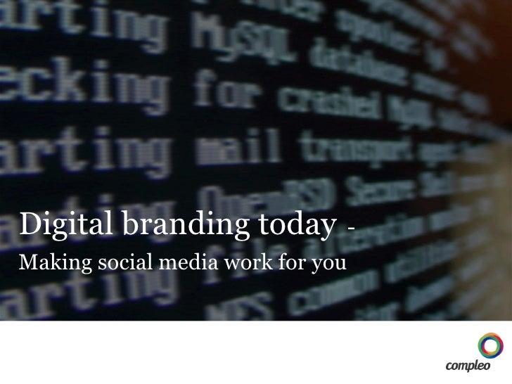Digital branding today   -  Making social media work for you