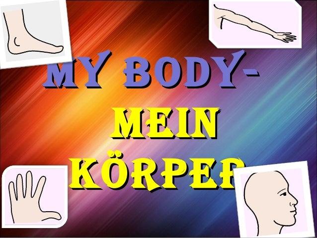 My Body-My Body- MeinMein KörperKörper