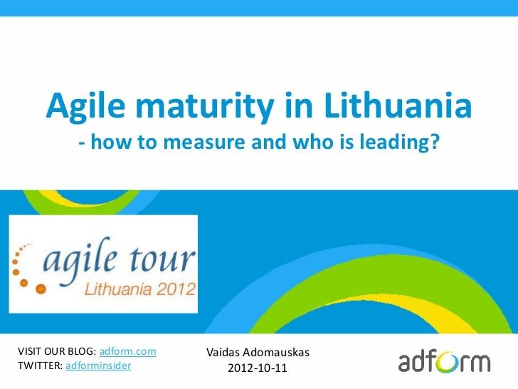 Agile maturity in Lithuania           - how to measure and who is leading?VISIT OUR BLOG: adform.com   Vaidas AdomauskasTW...