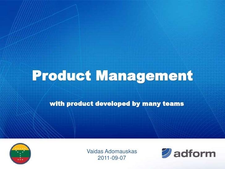 Product Management <br />with product developed by many teams<br />Vaidas Adomauskas<br />2011-09-07<br />