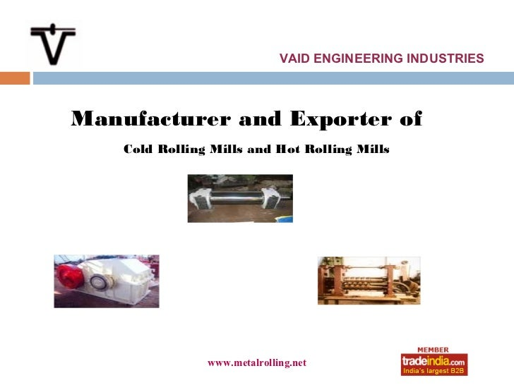 VAID ENGINEERING INDUSTRIESManufacturer and Exporter of    Cold Rolling Mills and Hot Rolling Mills                www.met...