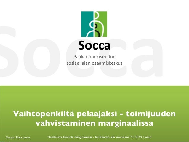 Socca 1 Socca Vaihtopenkiltä pelaajaksi - toimijuuden vahvistaminen marginaalissa Socca:IikkaLovio Socca Pääkaupunkise...