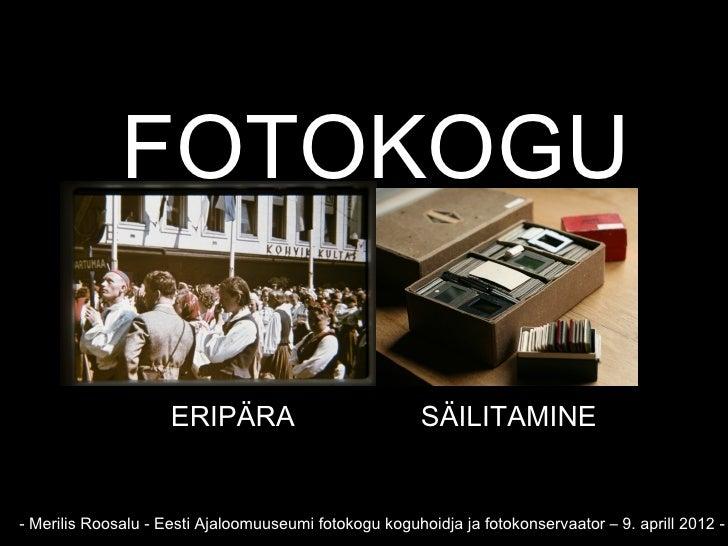 Fotokogu - eripära & säilitamine. Merilis Roosalu . 9-4-2012