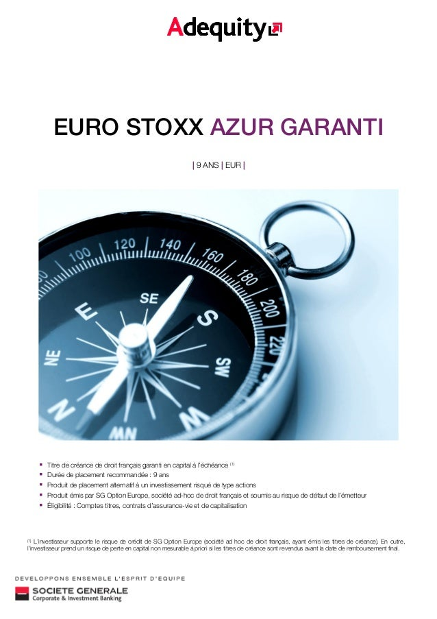 EURO STOXX AZUR GARANTI | 9 ANS | EUR |  Titre de créance de droit français garanti en capital à l'échéance (1)  Durée d...