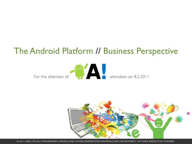 The Android Platform // Business Perspective            For the attention of                                    attendees ...
