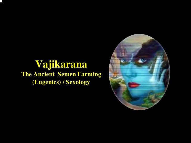 Vajikarana  The Ancient Semen Farming     (Eugenics) / Sexology08-03-2008          doctorksrprasad@gmail.com   1          ...