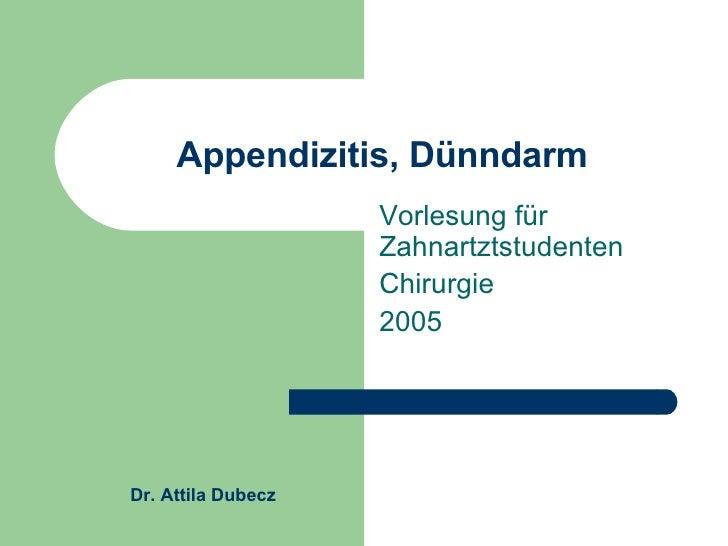 Appendizitis, Dünndarm Vorlesung für Zahnartztstudenten Chirurgie 2005 Dr. Attila Dubecz