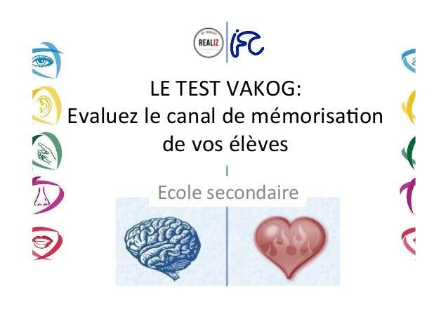 LE  TEST  VAKOG:   Evaluez  le  canal  de  mémorisa;on   de  vos  élèves   Ecole  secondaire   ...
