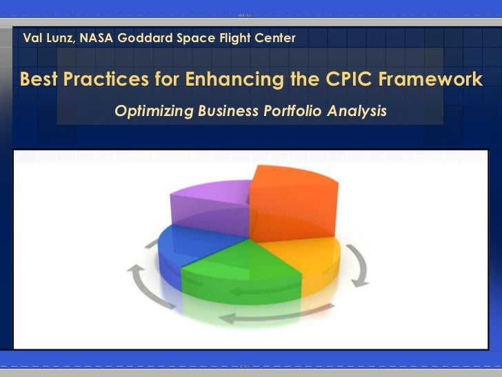 Val Lunz, NASA Goddard Space Flight CenterBest Practices for Enhancing the CPIC Framework              Optimizing Business...