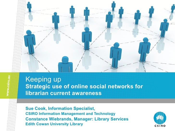 Keeping up Strategic use of online social networks for librarian current awareness Sue Cook, Information Specialist,  CSIR...