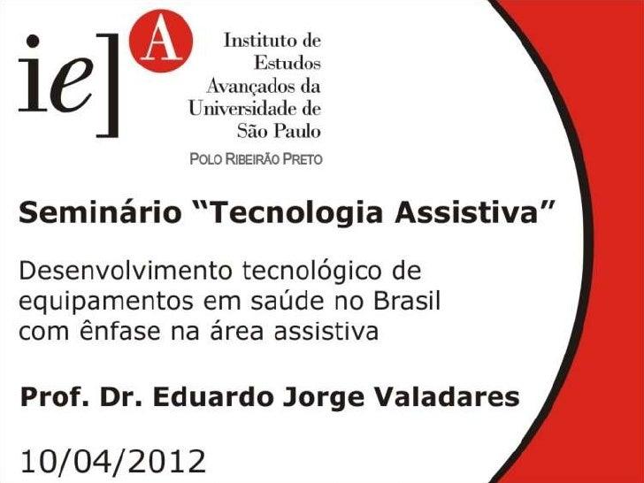 SEMINÁRIO SOBRE TECNOLOGIAS ASSISTIVAS      Desenvolvimento tecnológico deequipamentos em saúde no Brasil com ênfase      ...