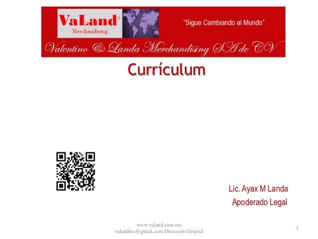 Currículum Lic. Ayax M Landa Apoderado Legal 1 www.valand.com.mx valandmx@gmail.com Dirección General