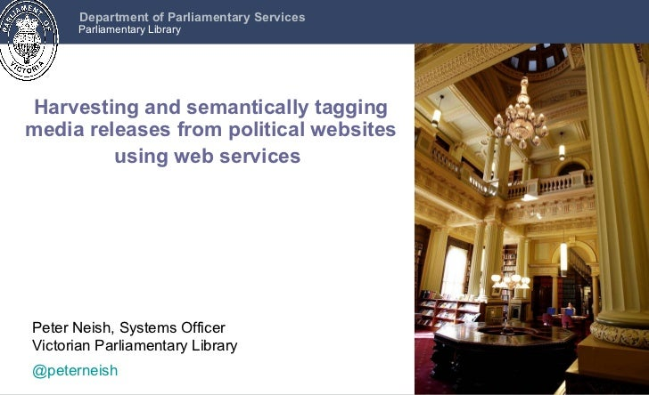 Harvesting and semantically tagging media releases from political websites using web services   Peter Neish, Systems Offic...