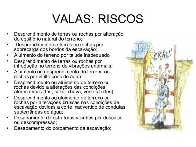 VALAS: RISCOS • Desprendimento de terras ou rochas por alteração do equilíbrio natural do terreno; • Desprendimento de ter...